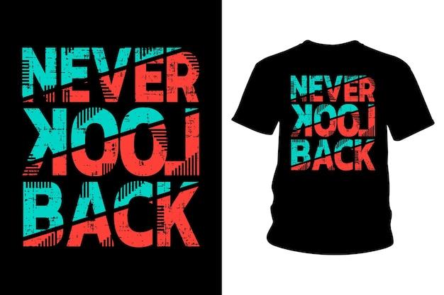 Non guardare mai indietro design tipografico con slogan per magliette