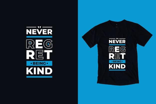 Non rimpiangere mai di essere gentile, citazioni ispiratrici moderne e design della maglietta