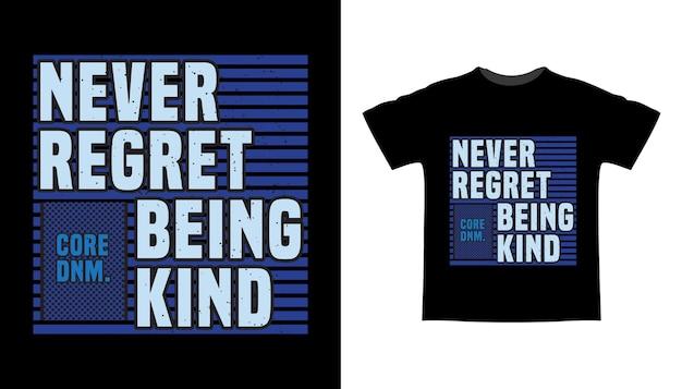 Non rimpiangere mai di essere stato gentile con il design della t-shirt tipografica