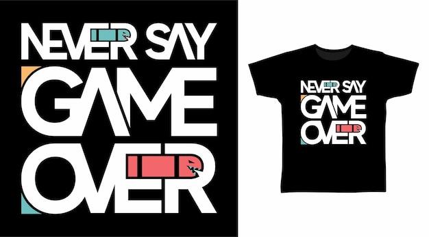Mai dire il concetto di design della maglietta del gioco sopra la tipografia
