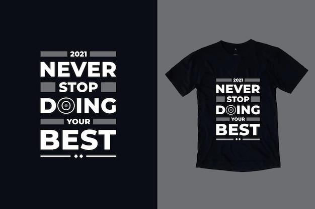 Non smettere mai di fare il tuo miglior design della maglietta con citazioni ispiratrici di tipografia moderna