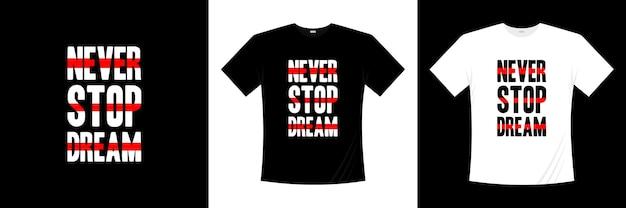 Non smettere mai di sognare il design della maglietta tipografica