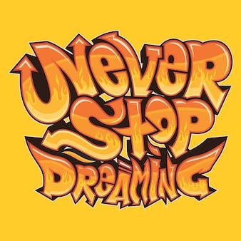 Non smettere mai di sognare l'illustrazione di arte di tipografia dei graffiti