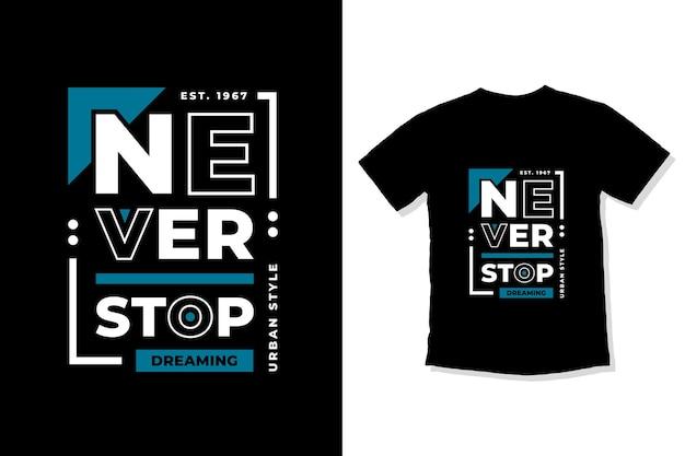 Non smettere mai di sognare il design della maglietta con citazioni moderne