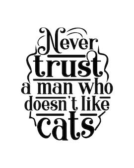 Non fidarti mai di un uomo a cui non piace la tipografia dei gatti