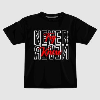Non provare mai a conoscere il design della maglietta