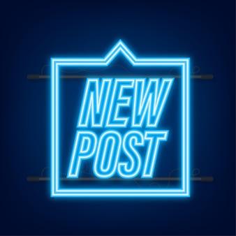 Nuovo post. pulsanti social. icona al neon. illustrazione di riserva di vettore.