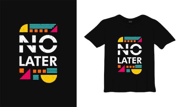 Non più tardi motivazione t shirt design poster lettering illustrazione vettoriale