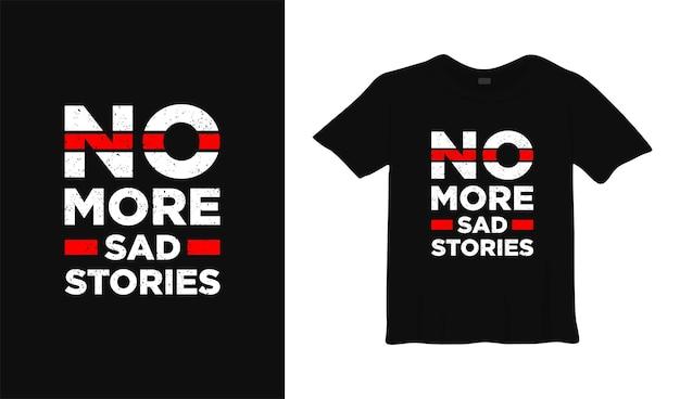 Niente più storie tristi motivazione t shirt design poster lettering tipografico illustrazione vettoriale