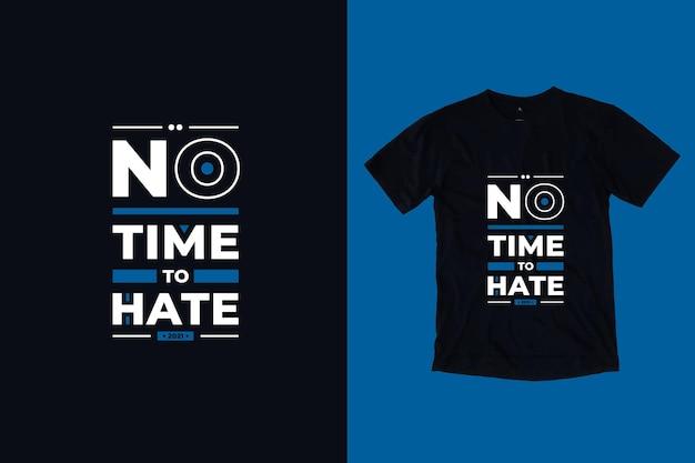 Non c'è tempo per odiare il design della maglietta con citazioni motivazionali della tipografia moderna