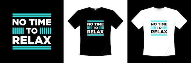 Non c'è tempo per rilassarsi con il design della t-shirt tipografica