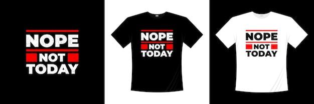 No, non oggi il design della maglietta tipografica
