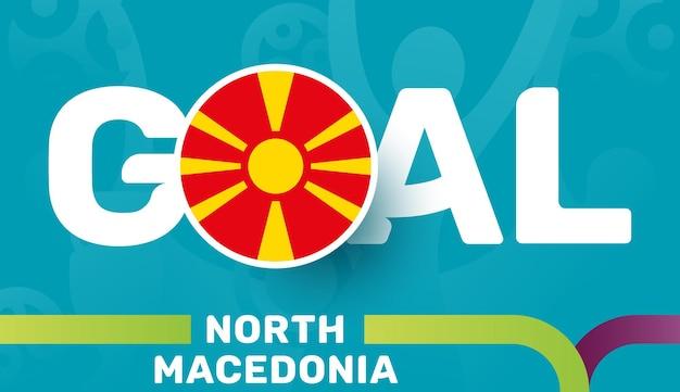 Bandiera della macedonia del nord e obiettivo dello slogan sullo sfondo del calcio europeo 2020