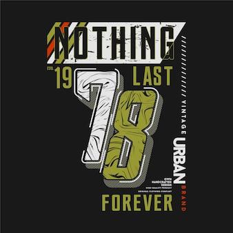 Niente dura per sempre slogan grafico per l'illustrazione del design tipografico della maglietta