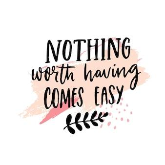 Niente che valga la pena avere è facile citazione motivazionale sulla trama rosa pastello poster inspirational