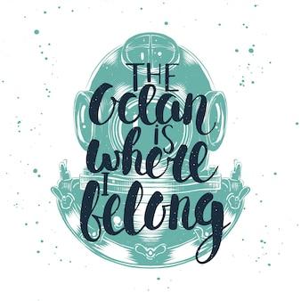 L'oceano è il posto in cui appartengo, lettering con elmo da immersione