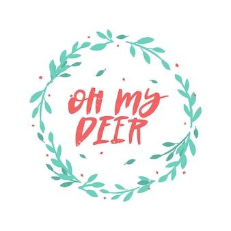 Oh mio cervo pennello lettering in ghirlanda floreale.