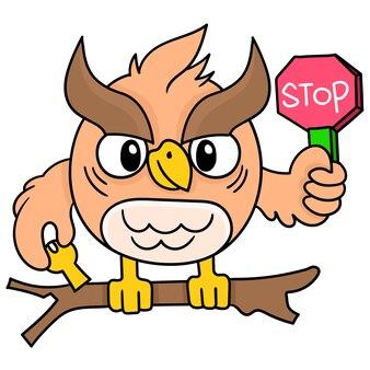 Il gufo è in piedi su un ramo con in mano un segnale di stop, scarabocchiare disegnare kawaii. illustrazione vettoriale arte
