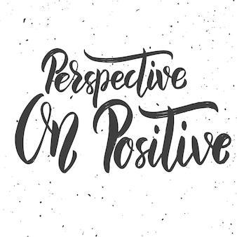 Prospettiva su positivo. frase scritta disegnata a mano su fondo bianco. elementi per poster, carta. illustrazione Vettore Premium