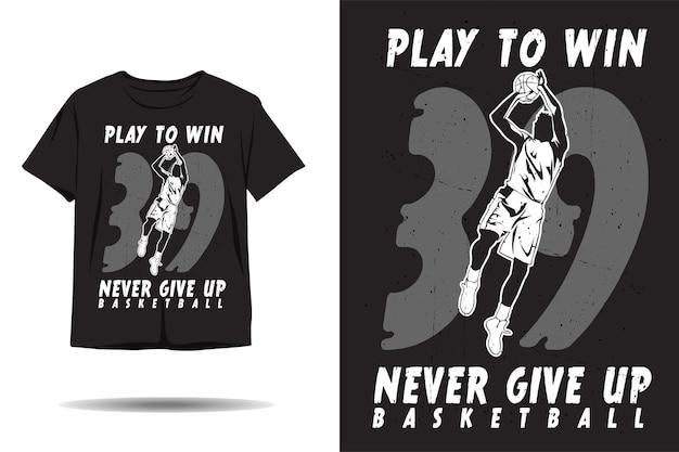 Gioca per vincere non mollare mai il design della maglietta con silhouette da basket