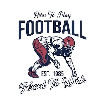 Poster design nato per giocare a calcio costretto a lavorare con il calciatore che fa l'illustrazione vintage di posizione di placcaggio