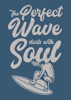 Il design del poster l'onda perfetta inizia con l'anima con l'illustrazione vintage dell'uomo che fa surf