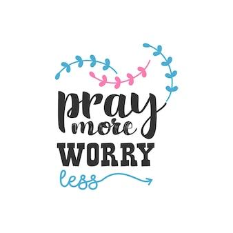 Prega di più, preoccupati di meno, design di citazioni di ispirazione
