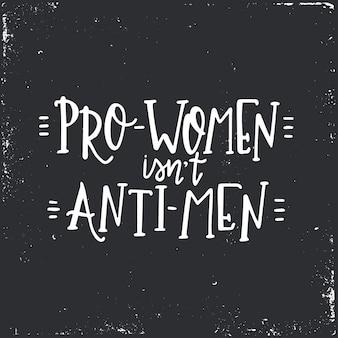 Le donne pro non sono contro gli uomini poster o carte di tipografia disegnati a mano. frase scritta concettuale. disegno calligrafico con lettere a mano.