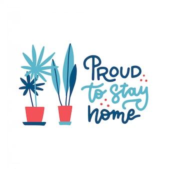 Orgoglioso di rimanere a casa - citazione scritta. illustrazione sveglia con piante domestiche in vasi.