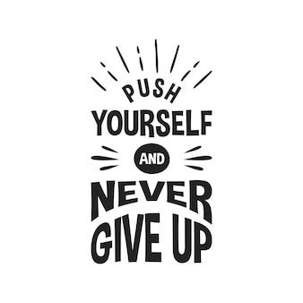 Spingi te stesso e non mollare mai il design tipografico di citazioni scritte. citazione motivazionale scritta a mano