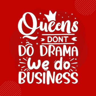 Le regine non fanno drammi, facciamo affari premium tipografia vector design