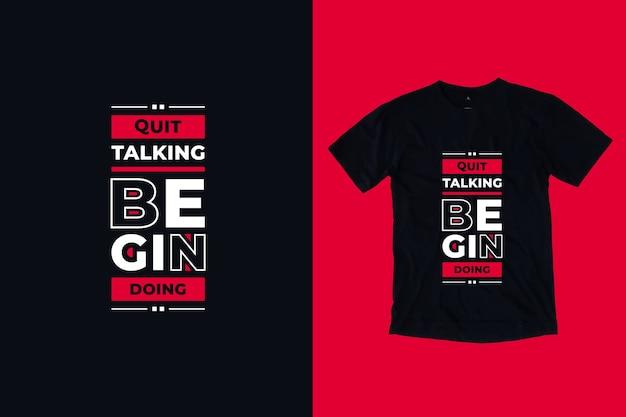 Smetti di parlare e inizia a fare il design della maglietta con citazioni ispiratrici moderne Vettore Premium