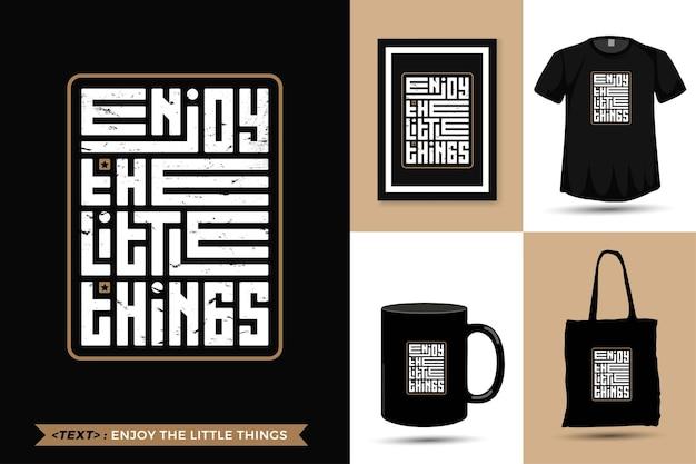 Quote inspiration tshirt goditi le piccole cose per la stampa. tipografia moderna lettering modello di progettazione verticale