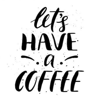 Citazione. prendiamo un caffè. poster di tipografia disegnati a mano.