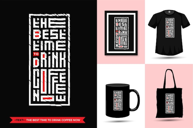 Citazione motivazione tshirt il momento migliore per bere un caffè ora. tipografia alla moda lettering modello di design verticale per poster di abbigliamento moda maglietta stampata, borsa tote, tazza e merce