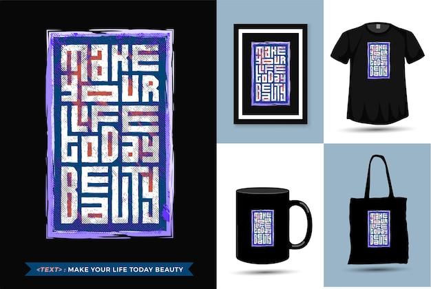 Quota motivazione tshirt rendi la tua vita oggi bellezza. modello di merce di design verticale di tipografia alla moda