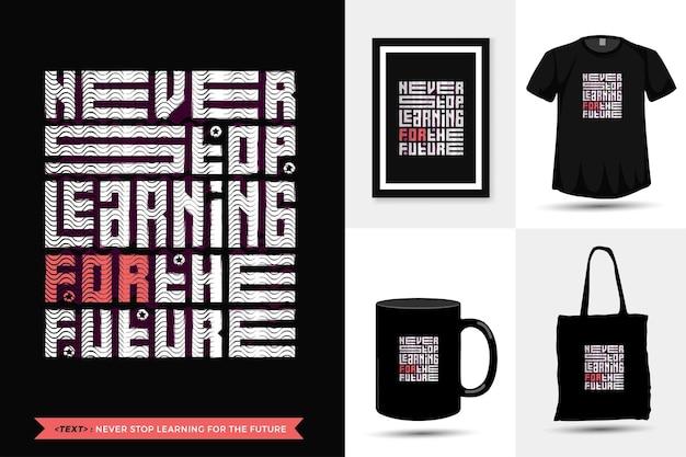 Quota motivazione tshirt non smette mai di imparare per il futuro per la stampa. tipografia alla moda lettering modello di progettazione verticale