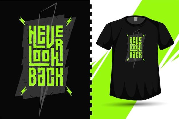 Citazione non guardare mai indietro, modello di design verticale tipografia alla moda per poster e merchandise di abbigliamento moda t-shirt stampata