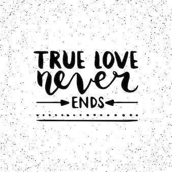 Citazione. l'amore vero non finisce mai. poster di tipografia disegnati a mano.