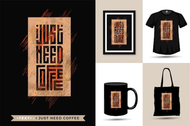 Maglietta con citazione, ho solo bisogno di caffè.