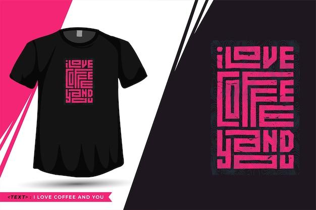Citazione tshirt i love coffee and you tipografia alla moda lettering modello verticale per la moda della maglietta stampata