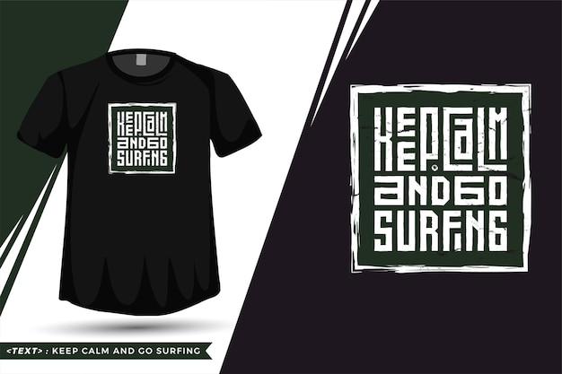 Tshirt con citazione mantieni la calma e vai a fare surf. tipografia alla moda lettering modello di progettazione verticale