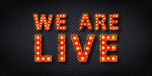 Insegna al neon isolata realistica del logo we are live
