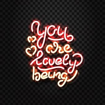 Insegna al neon realistica della scritta you are lovely being per la decorazione e la copertura sullo sfondo trasparente.