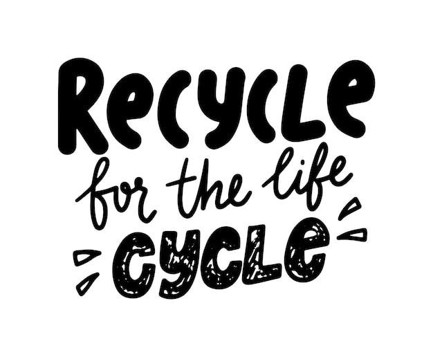 Riciclare per l'iscrizione disegnata a mano monocromatica del ciclo di vita, tipografia di protezione dell'ecologia in stile doodle. salva planet eco concept, stampa per t-shirt o banner motivazionale. illustrazione vettoriale
