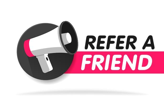 Presenta un amico. distintivo con l'icona del megafono. illustrazione su sfondo bianco. modello di banner.