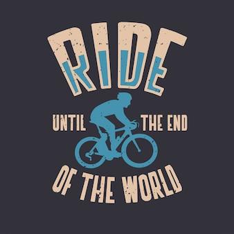 Pedala fino alla fine del mondo citando lo slogan in stile vintage