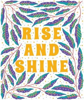 Rise and shine citazioni eleganti e positive incorniciate in uno sfondo colorato di natura floreale