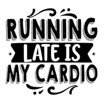 Running late is my cardio elemento tipografico unico disegno vettoriale premium