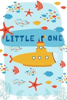 Poster per bambini di mare con sottomarino sott'acqua e scritta little one in stile cartone animato. simpatico concetto per la stampa di bambini. illustrazione per la cartolina di design, tessuti, abbigliamento. vettore